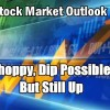 Stock Market Outlook for Thu Nov 30 2017 – Choppy, Dip Possible But Still Up