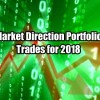 Feb 6 2018 Update of Market Direction Portfolio – 2018 Trades
