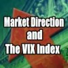 Market Direction and Watching The VIX Index