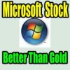 Microsoft Stock Is Better Than Gold