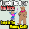 Deep In The Money Calls – Teach The Bear New Tricks