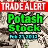 Potash Stock Trade Alert for Feb 25 2013