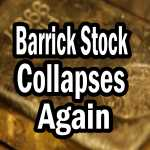 Barrick Stock Collapses Again