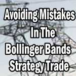 Avoiding Bollinger Bands Strategy Trade Mistakes To Protect Against Possible Losses