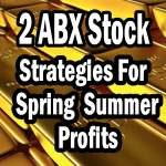Barrick Gold Stock spring and summer profits