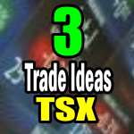 3 trade ideas for the TSX