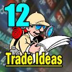 12 Trade Ideas