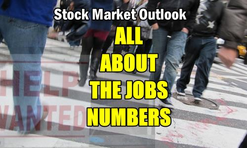 Stock Market Outlook - All About The Jobs Numbers