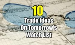 10 Stock Trade Ideas On Tomorrows Watch List