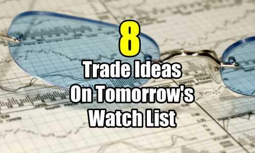 8 Trade Ideas On Tomorrows Watch List