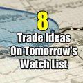 Eight stock trade ideas for tomorrow