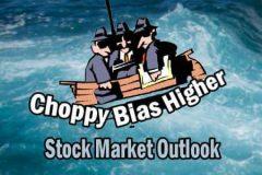 Stock Market Outlook - choppy bias higher