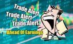 Trade Alert Ahead of Earnings