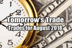 Tomorrow's Trade for August 2018