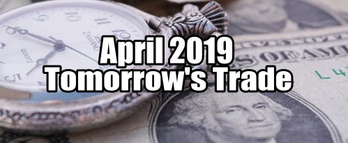 Tomorrow's Trade for April 2019