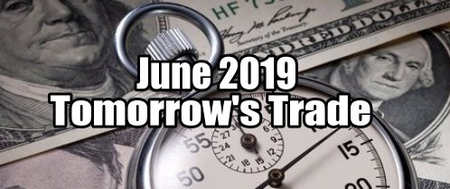 Tomorrow's Trade for June 2019