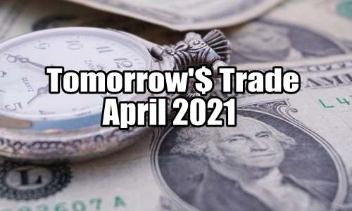 Tomorrow's Trade for April 2021