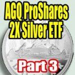 AGQ ProShares 2X Silver ETF Part 3