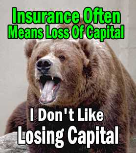 Insurance means loss of capital - I don't like losing capital