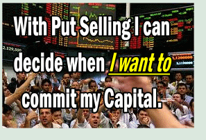 Put Selling allows me to decide when to commit my capital