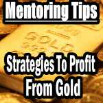 Gold Investing - Mentoring Tips and Profit Strategies