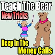 Deep In The Money Calls - Teach The Bear New Tricks